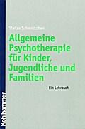 Allgemeine Psychotherapie für Kinder, Jugendliche und Familien: Ein Lehrbuch