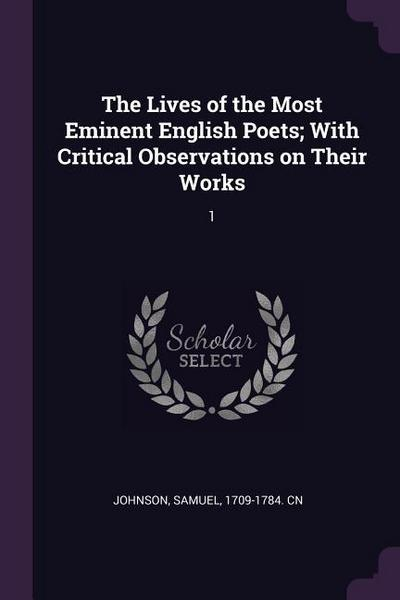 The Lives of the Most Eminent English Poets; With Critical Observations on Their Works: 1