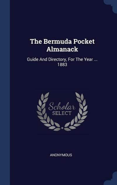 The Bermuda Pocket Almanack: Guide and Directory, for the Year ... 1883
