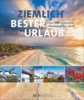 Reisebuch: Ziemlich bester Urlaub. Die 150 be ...