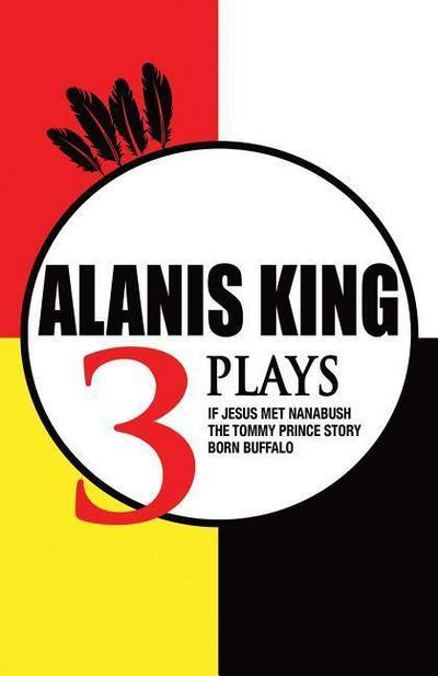 Alanis King: Three Plays