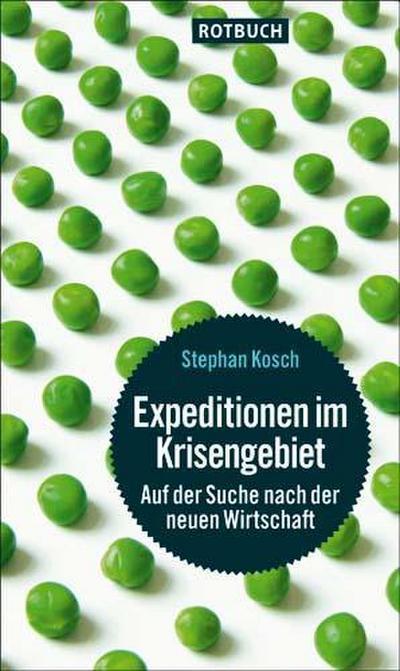 Expeditionen im Krisengebiet: Auf der Suche nach der neuen Wirtschaft - Rotbuch - Taschenbuch, Deutsch, Stephan Kosch, Auf der Suche nach der neuen Wirtschaft, Auf der Suche nach der neuen Wirtschaft