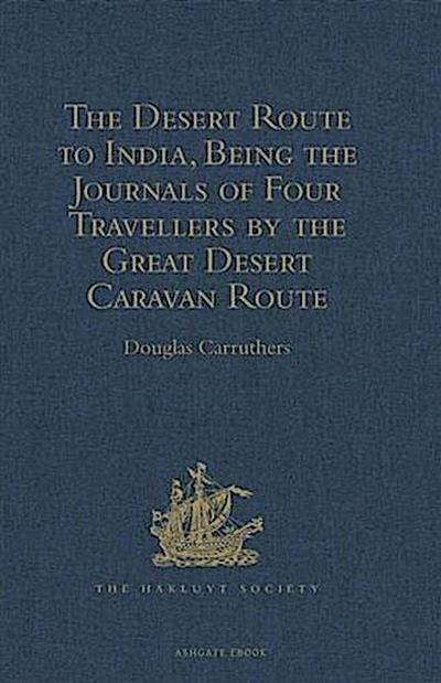 Desert Route to India, Being the Journals of Four Travellers by the Great Desert Caravan Route between Aleppo and Basra, 1745-1751