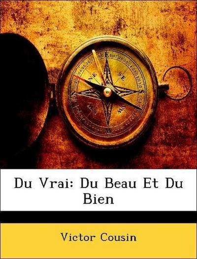 Du Vrai: Du Beau Et Du Bien