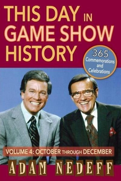 This Day in Game Show History- 365 Commemorations and Celebrations, Vol. 4: October Through December