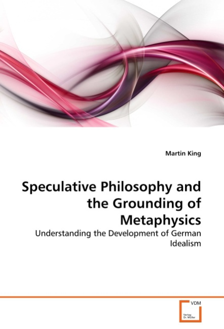 Speculative Philosophy and the Grounding of Metaphysics Martin King
