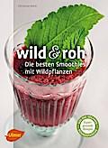 Wild und roh: Die besten Smoothies mit Wildpf ...
