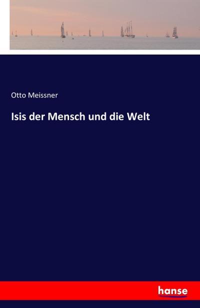 Isis der Mensch und die Welt