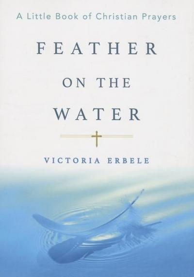 Feather on the Water: A Little Book of Christian Prayers