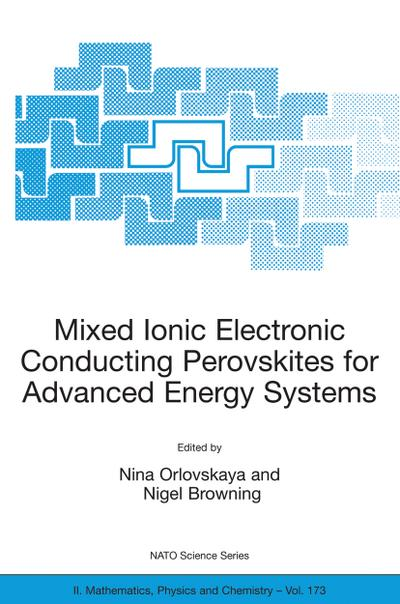 Mixed Ionic Electronic Conducting Perovskites for Advanced Energy Systems: Proc. of the NATO Arw on Mixed Ionic Electronic Conducting (Miec) Perovskit