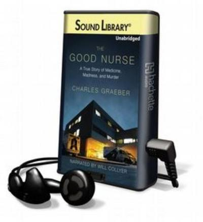 The Good Nurse: The True Story of Medicine, Madness, and Murder