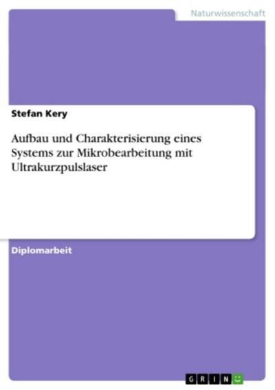 Aufbau und Charakterisierung eines Systems zur Mikrobearbeitung mit Ultrakurzpulslaser