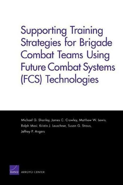 Supporting Training Strategies for Brigade Combat Teams Using Future Combat Systems (FCS) Technologies