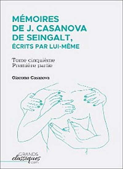 Mémoires de J. Casanova de Seingalt, écrits par lui-même