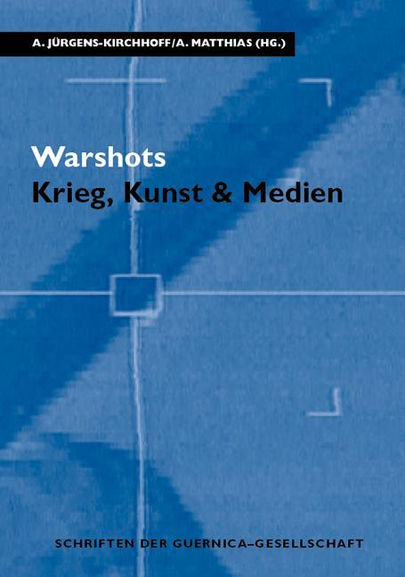Warshots. Krieg, Kunst & Medien Annegret Jürgens-Kirchhoff