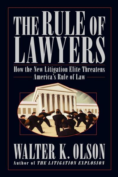 The Rule of Lawyers: How the New Litigation Elite Threatens America`s Rule of Law - Griffin - Taschenbuch, Englisch, Walter K. Olson, How the New Litigation Elite Threatens America's Rule of Law, How the New Litigation Elite Threatens America's Rule of Law