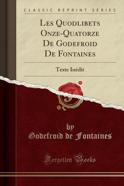 Les Quodlibets Onze-Quatorze de Godefroid de Fontaines: Texte Inédit (Classic Reprint)
