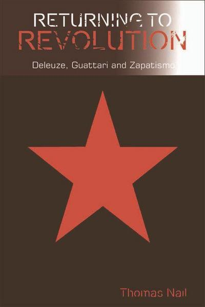 Returning to Revolution: Deleuze, Guattari and Zapatismo (Plateaus-new Directions in Deleuze Studies)