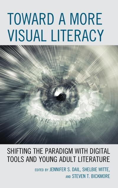 Toward a More Visual Literacy: Shifting the Paradigm with Digital Tools and Young Adult Literature
