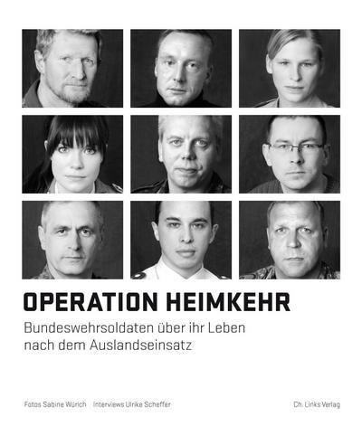 Operation Heimkehr; Bundeswehrsoldaten über ihr Leben nach dem Auslandseinsatz; Deutsch; 70 schw.-w. Abb.