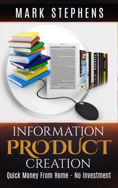Information Product Creation: Quick Money From Home - No Investment!