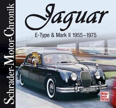 Jaguar E-Type & Mark II  1955 - 1975 (Schrader-Motor-Chronik)