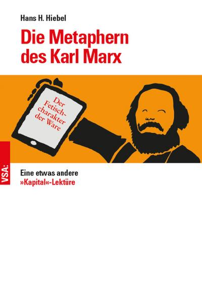 Die Metaphern des Karl Marx: Eine etwas andere »Kapital«-Lektüre