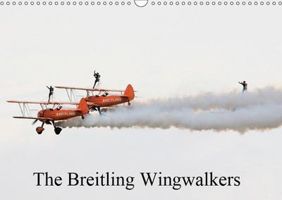 The Breitling Wingwalkers (Wall Calendar 2019 DIN A3 Landscape)