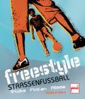 Freestyle - Straßenfußball; Tricks, Finten, P ...