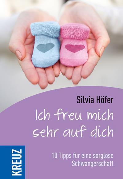 Ich freu mich sehr auf dich; 10 Tipps für eine sorglose Schwangerschaft; Deutsch; mit Schmuckgrafik