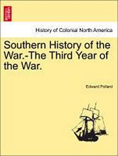 Southern History of the War.-The Third Year of the War.