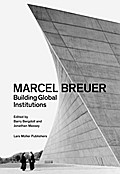 Marcel Breuer - Building Global Institutions