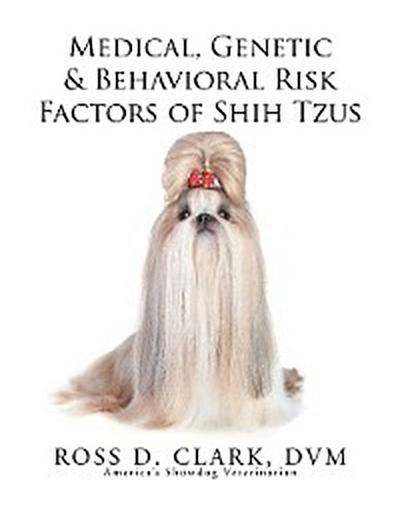 Medical, Genetic & Behavioral Risk Factors of Shih Tzus