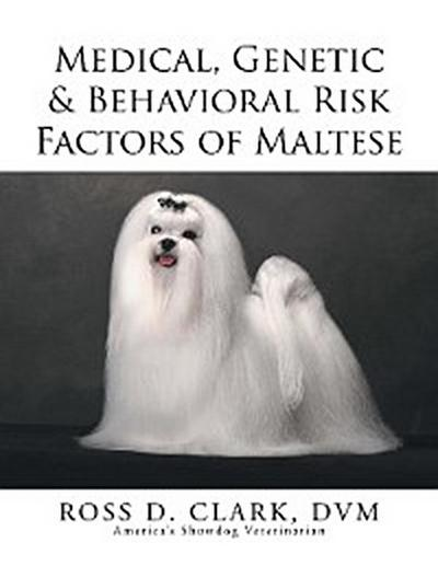 Medical, Genetic & Behavioral  Risk Factors of Maltese