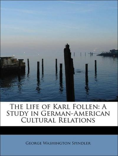 The Life of Karl Follen: A Study in German-American Cultural Relations