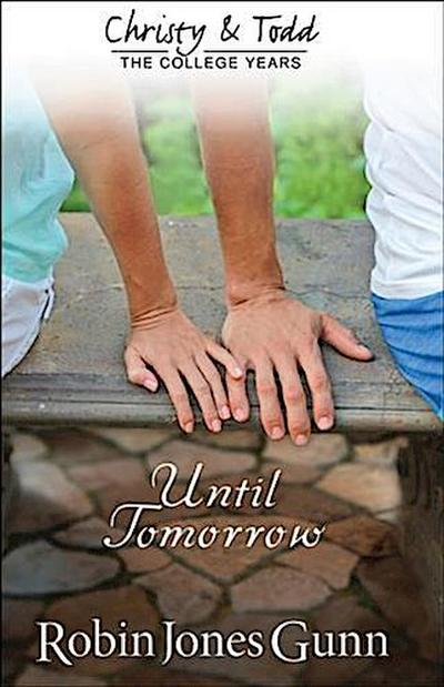 Until Tomorrow (Christy and Todd: College Years Book #1)