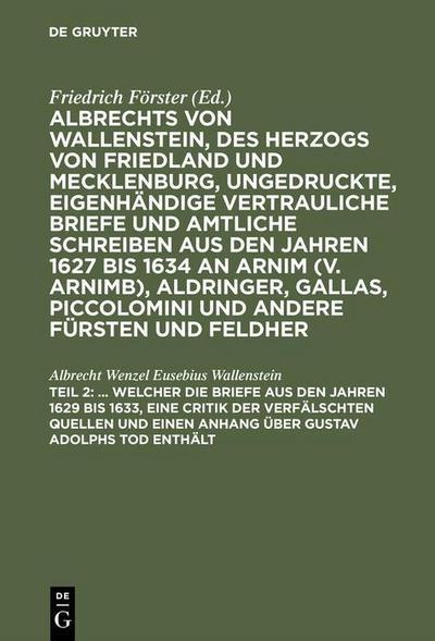 ... Welcher die Briefe aus den Jahren 1629 bis 1633, eine Critik der verfälschten Quellen und einen Anhang über Gustav Adolphs Tod enthält