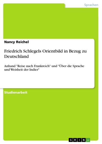 Friedrich Schlegels Orientbild in Bezug zu Deutschland