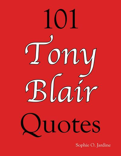 101 Tony Blair Quotes