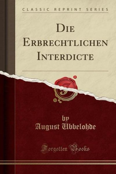 Die Erbrechtlichen Interdicte (Classic Reprint)