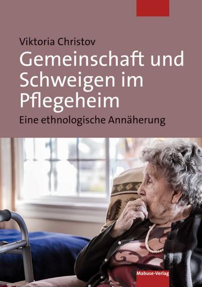 Gemeinschaft und Schweigen im Pflegeheim; Eine ethnologische Annäherung; Deutsch
