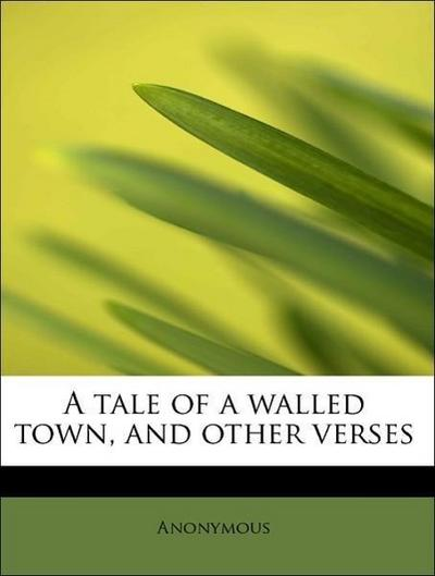 A tale of a walled town, and other verses