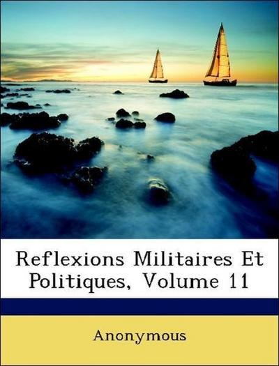 Reflexions Militaires Et Politiques, Volume 11