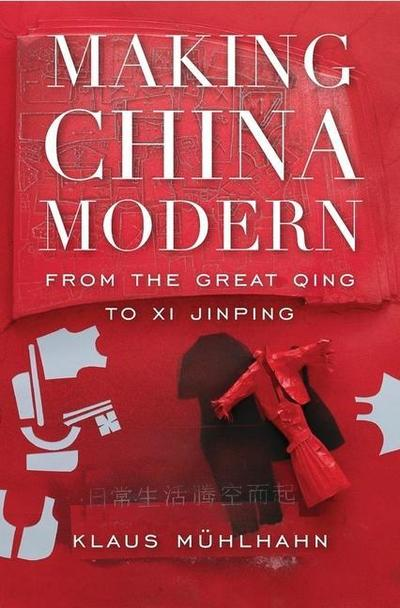 Making China Modern: From the Great Qing to Xi Jinping