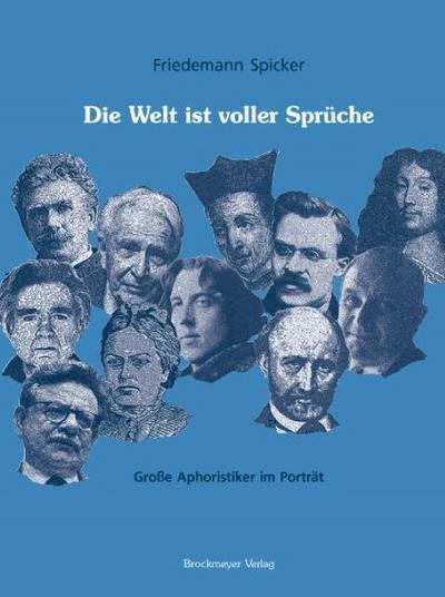 Die Welt ist voller Sprüche. Große Aphoristiker im Porträt. (DaphA-Drucke / Eine Publikation des Deutschen Aphorismus-Archivs)