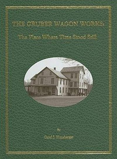 The Gruber Wagon Works: The Place Where Time Stood Still