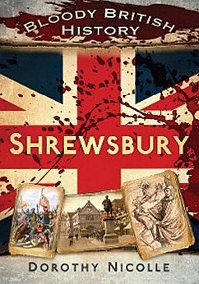 Bloody British History: Shrewsbury