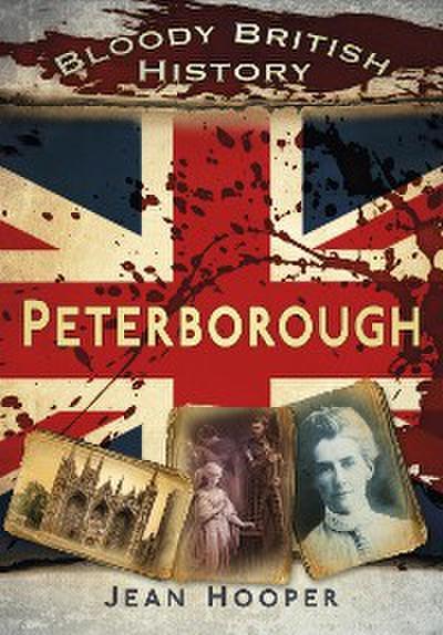 Bloody British History: Peterborough