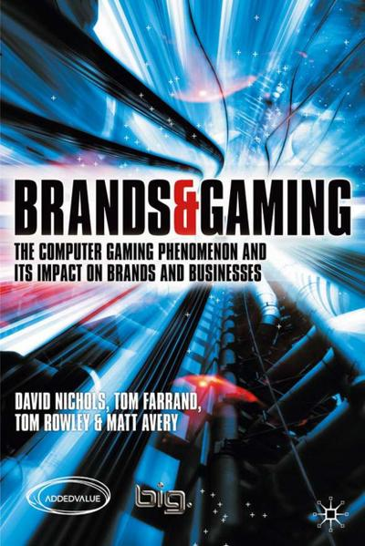 Brands and Gaming: The Computer Gaming Phenomenon and Its Impact on Brands and Businesses