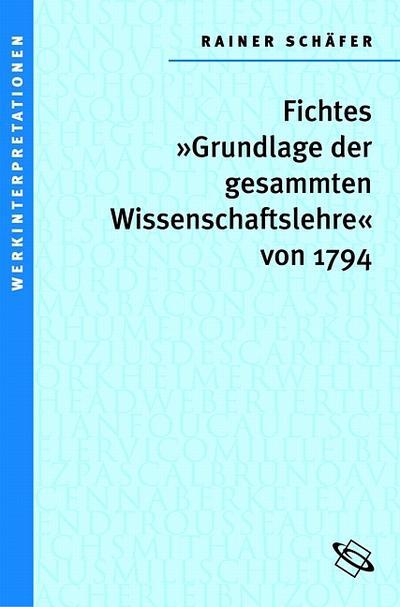 Johann Gottlieb Fichtes 'Grundlage der gesamten Wissenschaftslehre von 1794'; Werkinterpretationen; Deutsch